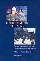 Unbecoming citizens : culture, nationhood, and the flight of refugees from Bhutan