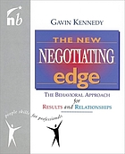 The new negotiating edge : the behavioral approach for results and relationships
