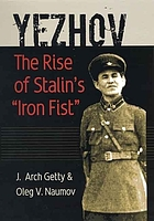 "Yezhov : the rise of Stalin's ""iron fist"""