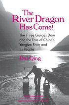 The river dragon has come! : the three gorges dam and the fate of China's Yangtze River