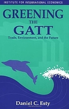 Greening the GATT : trade, environment, and the future