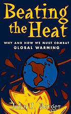 Beating the heat : why and how we must combat global warming