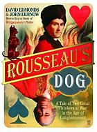 Roussseau's dog : two great thinkers at war in the Age of Enlightenment