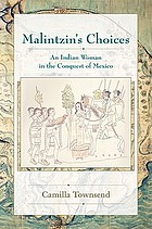 Malintzin's choices : an Indian woman in the conquest of Mexico