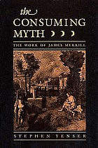 The consuming myth : the work of James Merrill