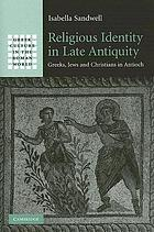Religious identity in late antiquity : Greeks, Jews, and Christians in Antioch