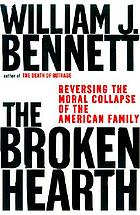 The broken hearth : reversing the moral collapse of the American family