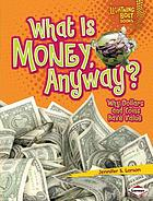 What is money anyway? : why dollars and coins have value