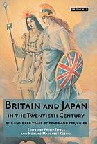 Britain and Japan in the twentieth century one hundred years of trade and prejudice