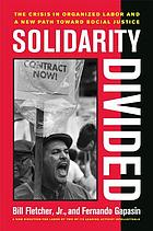 Solidarity divided : the crisis in organized labor and a new path toward social justice