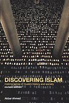 Discovering Islam : making sense of Muslim history and society