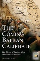 The coming Balkan caliphate : the threat of radical Islam to Europe and West