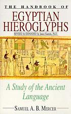 The handbook of Egyptian hieroglyphs : a study of the ancient language
