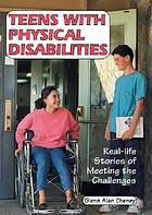 Teens with physical disabilities : real-life stories of meeting the challenges