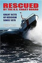 Rescued by the U.S. Coast Guard : great acts of heroism since 1878