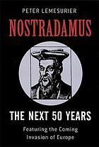 Nostradamus : the next 50 years : featuring the coming invasion of Europe