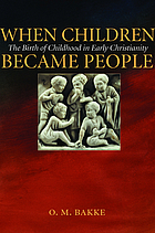 When children became people : the birth of childhood in early Christianity