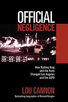 Official negligence : how Rodney King and the riots changed Los Angeles and the LAPD