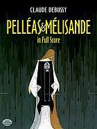 Pelléas et Mélisande : in full score