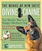 Divine canine : the monks' way to a happy, obedient dog
