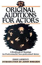57 original auditions for actors : a workbook of monologs for professional & non-professional actors