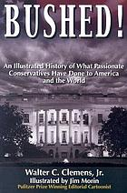 Bushed! : an illustrated history of what passionate conservatives have done to America and the world