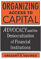 Organizing access to capital : advocacy and the democratization of financial institutions