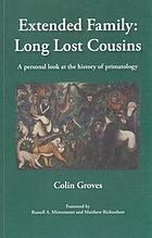 Extended family : long lost cousins : a personal look at the history of primatology