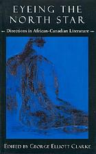 Eyeing the north star : directions in African-Canadian literature