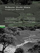 Roberto Burle Marx : landscapes reflected