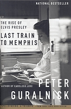 Last train to Memphis : the rise of Elvis Presley