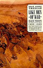 Like men of war : Black troops in the Civil War, 1862-1865