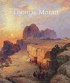 Thomas Moran : [exhibition dates: National Gallery of Art, Washington, 28 September 1997 - 11 January 1998; Gilcrease Museum, Tulsa, 8 February - 10 May 1998; Seattle Art Mueum, 11 June - 30 August 1998