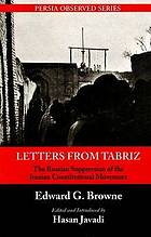Letters from Tabriz : the Russian suppression of the Iranian constitutional movement