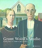 Grant Wood's studio : birthplace of American Gothic