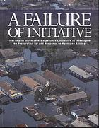 A failure of initiative : final report of the Select Bipartisan Committee to Investigate the Preparation for and Response to Hurricane Katrina