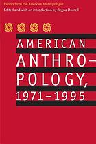 American anthropology, 1971-1995 : papers from the American anthropologist