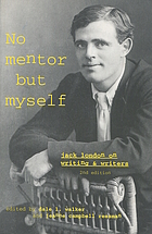 No mentor but myself : Jack London on writers and writing
