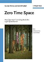 Zero time space : how quantum tunneling broke the light speed barrier