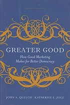 Greater good : how good marketing makes for better democracy