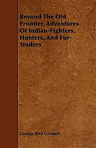 Beyond the old frontier : adventures of Indian-fighters, hunters, and fur-traders