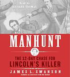 Manhunt : the twelve-day chase for Lincoln's killer