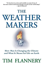 The weather makers : how man is changing the climate and what it means for life on EarthThe weather makers : the history and future impact of climate change