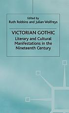 Victorian Gothic : literary and cultural manifestations in the nineteenth century