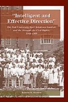 Intelligent and effective direction : the Fisk University Race Relations Institute and the struggle for civil rights, 1944-1969