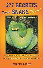 277 secrets your snake and lizard wants you to know : unusual and useful information for snake owners and snake lovers277 secrets your snake wants you to know : unusu and useful information for snake owners and snake lovers
