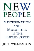 New people : miscegenation and mulattoes in the United States