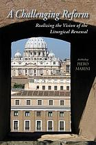 A challenging reform : realizing the vision of the liturgical renewal, 1963-1975