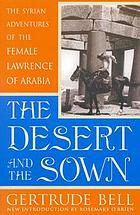 The desert and the sown : the Syrian adventures of the female Lawrence of Arabia
