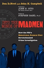 Into the minds of madmen : how the FBI's Behavioral Science Unit revolutionized crime investigation